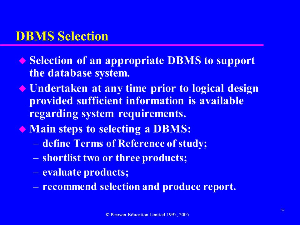 DBMS Selection Selection of an appropriate DBMS to support the database system.