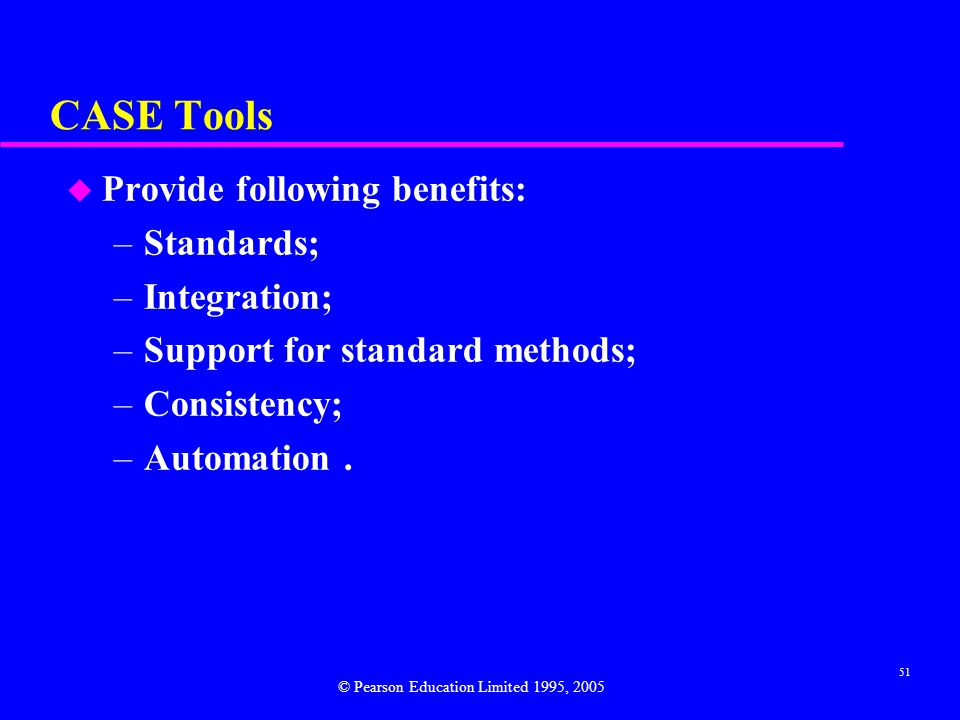 CASE Tools Provide following benefits: Standards; Integration;
