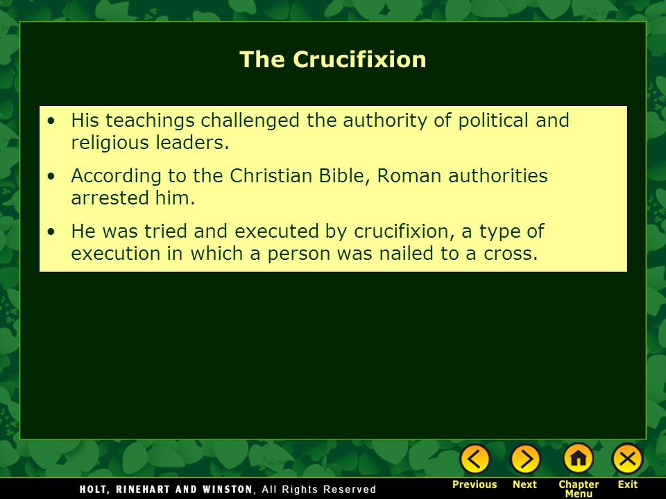 The Crucifixion His teachings challenged the authority of political and religious leaders.