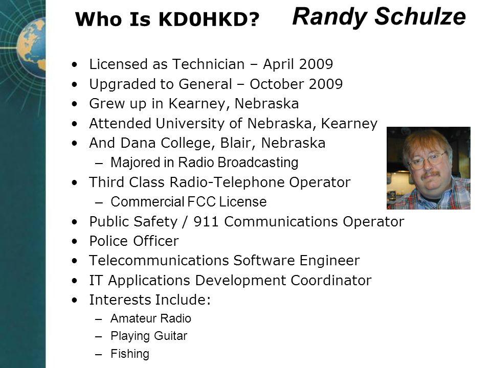 Randy Schulze Who Is KD0HKD Licensed as Technician – April 2009