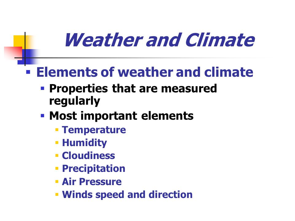 elements of weather and climate Start studying weather & climate chapter 1 vocab learn vocabulary, terms, and more with flashcards what are the basic elements of weather and climate.
