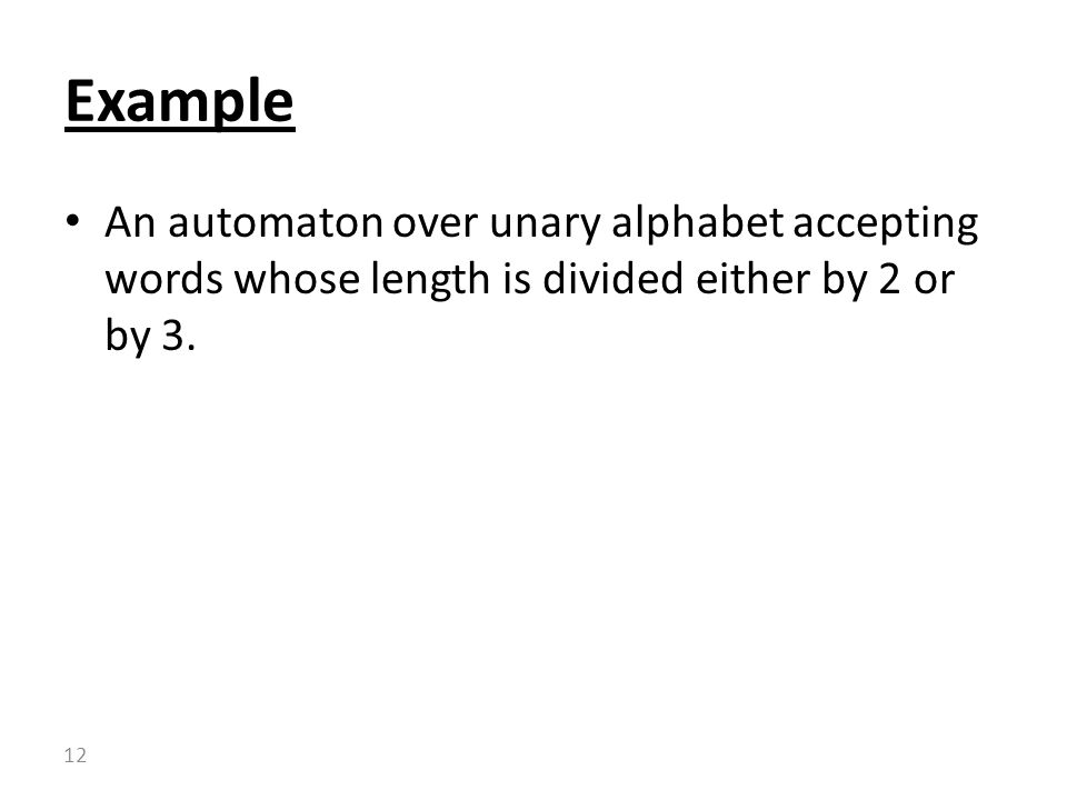 Example An automaton over unary alphabet accepting words whose length is divided either by 2 or by 3.