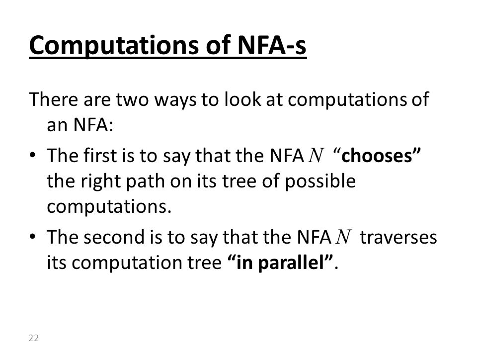 Computations of NFA-s There are two ways to look at computations of an NFA: