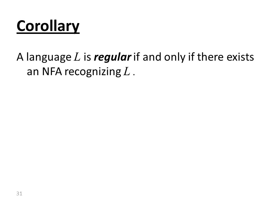 Corollary A language L is regular if and only if there exists an NFA recognizing L .
