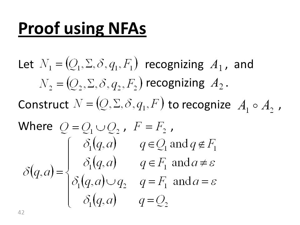 Proof using NFAs Let recognizing A1 , and recognizing A2 .