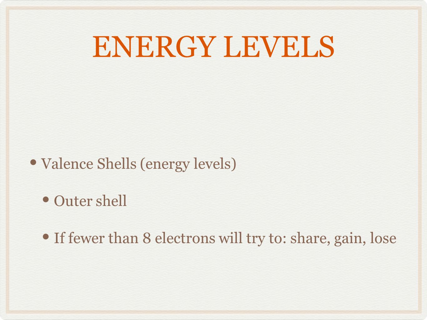 ENERGY LEVELS Valence Shells (energy levels) Outer shell