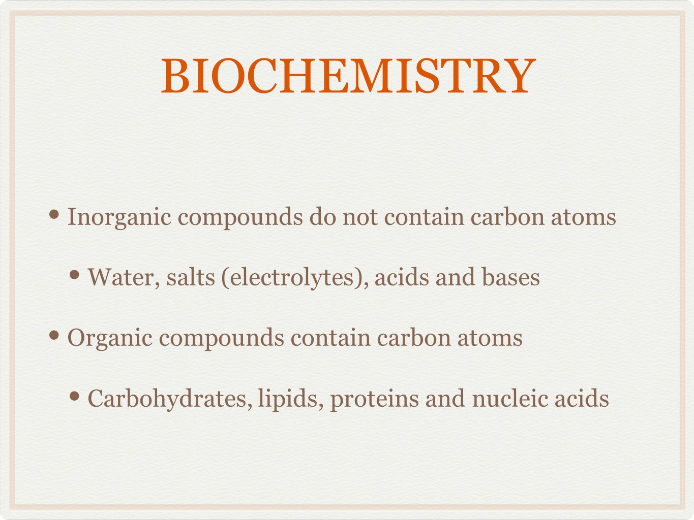 BIOCHEMISTRY Inorganic compounds do not contain carbon atoms