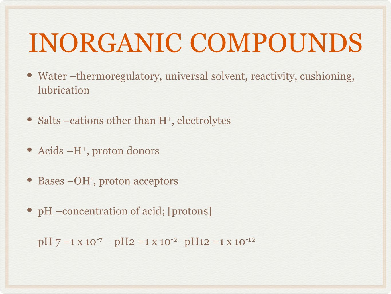 INORGANIC COMPOUNDS Water –thermoregulatory, universal solvent, reactivity, cushioning, lubrication.