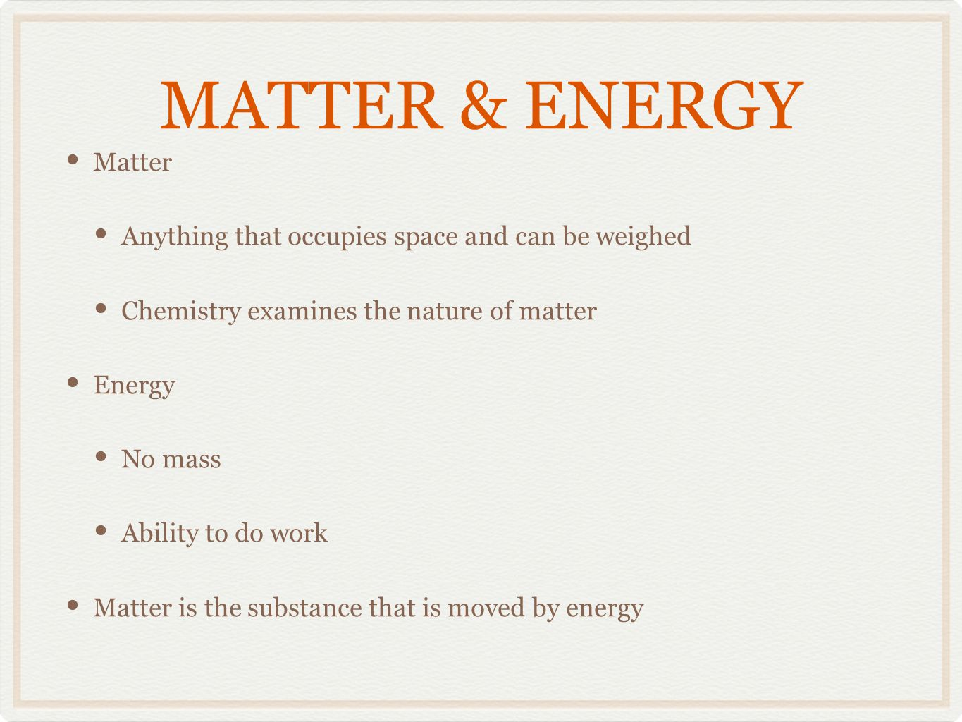 MATTER & ENERGY Matter Anything that occupies space and can be weighed