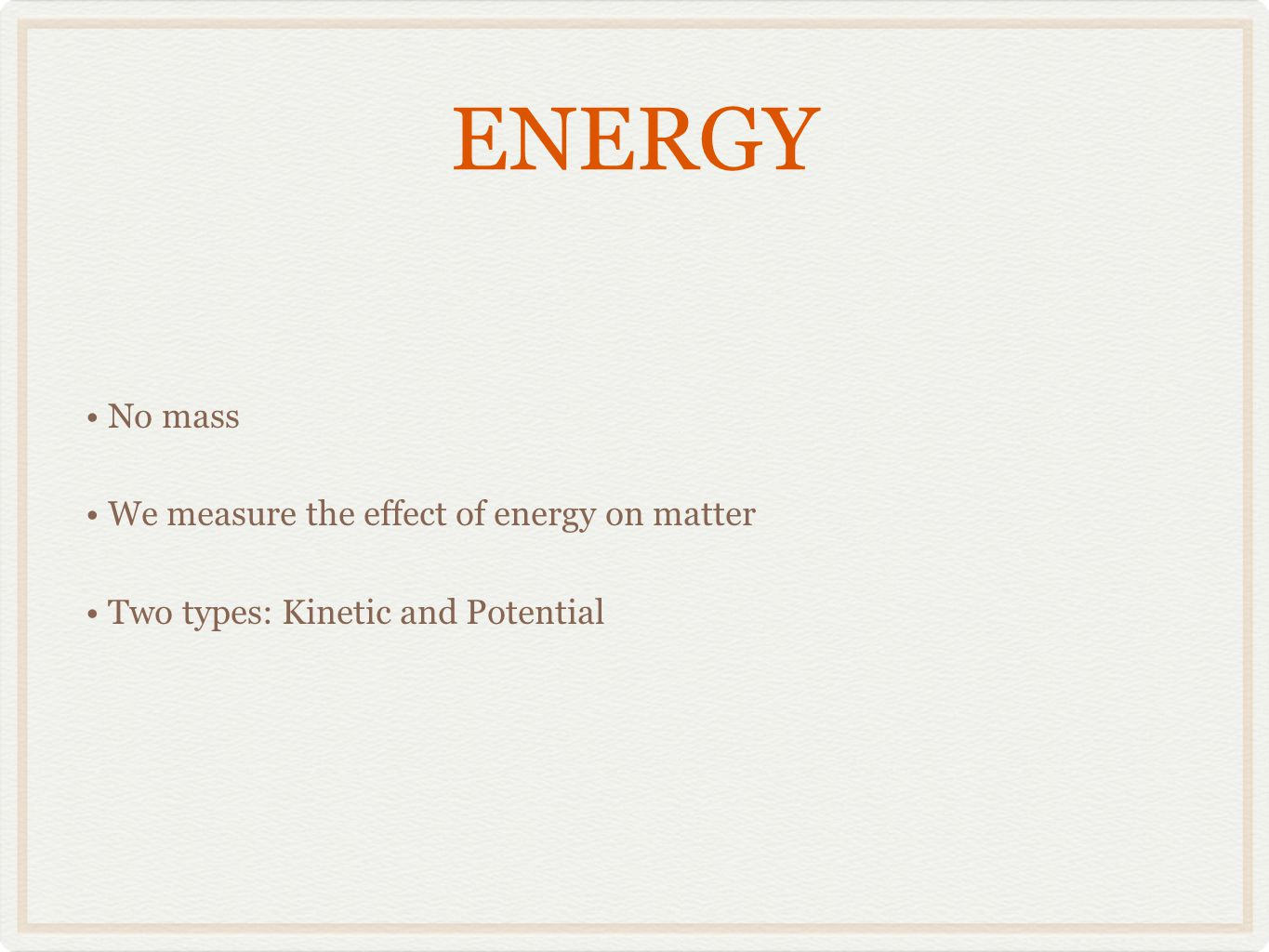 ENERGY No mass We measure the effect of energy on matter