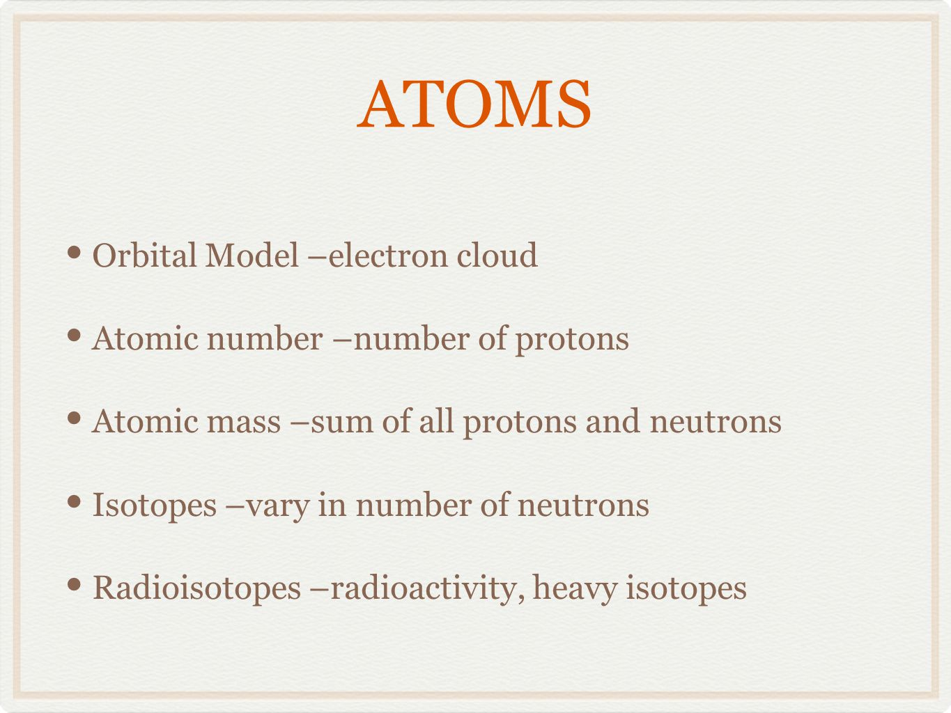 ATOMS Orbital Model –electron cloud Atomic number –number of protons