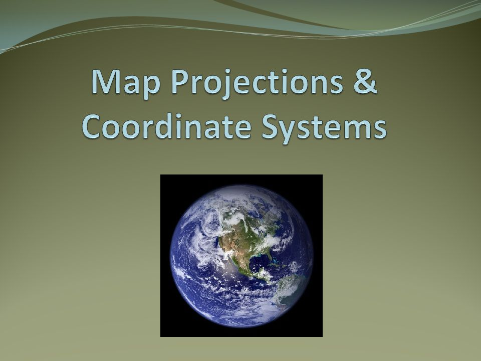 Map Projections & Coordinate Systems