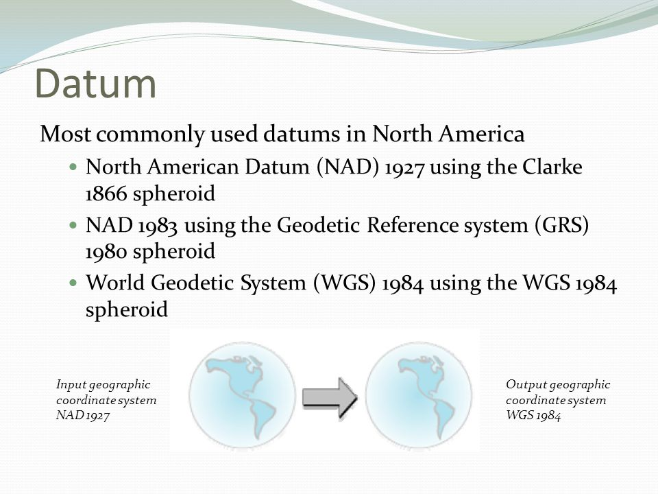 Datum Most commonly used datums in North America