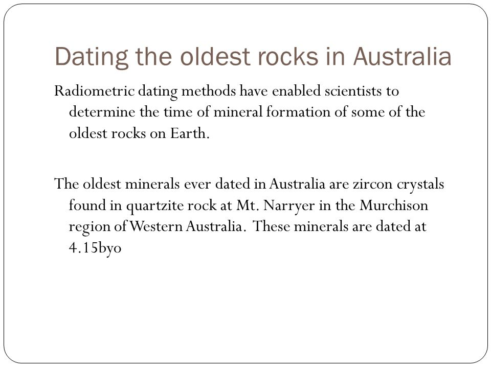 radiometric dating oldest rock Learn about the oldest rocks found in the parks that range in age from 3 billion to 600 million years old video: big ideas in geoscience from the american geosciences institute comes big idea 2: earth is 46 billion years old.