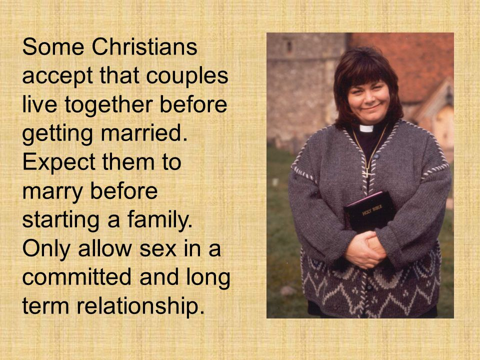 Some Christians accept that couples live together before getting married.