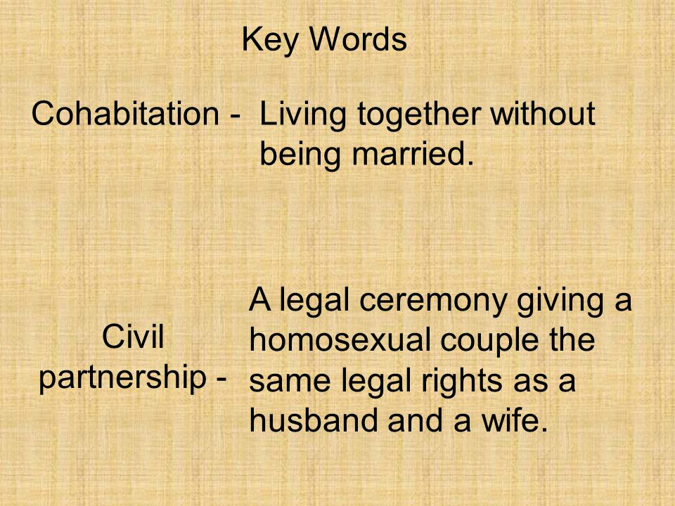 Key Words Cohabitation - Living together without being married.
