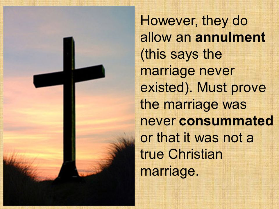 However, they do allow an annulment (this says the marriage never existed).