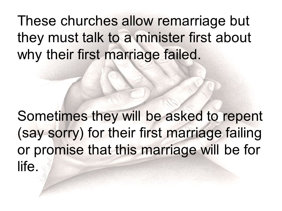 These churches allow remarriage but they must talk to a minister first about why their first marriage failed.
