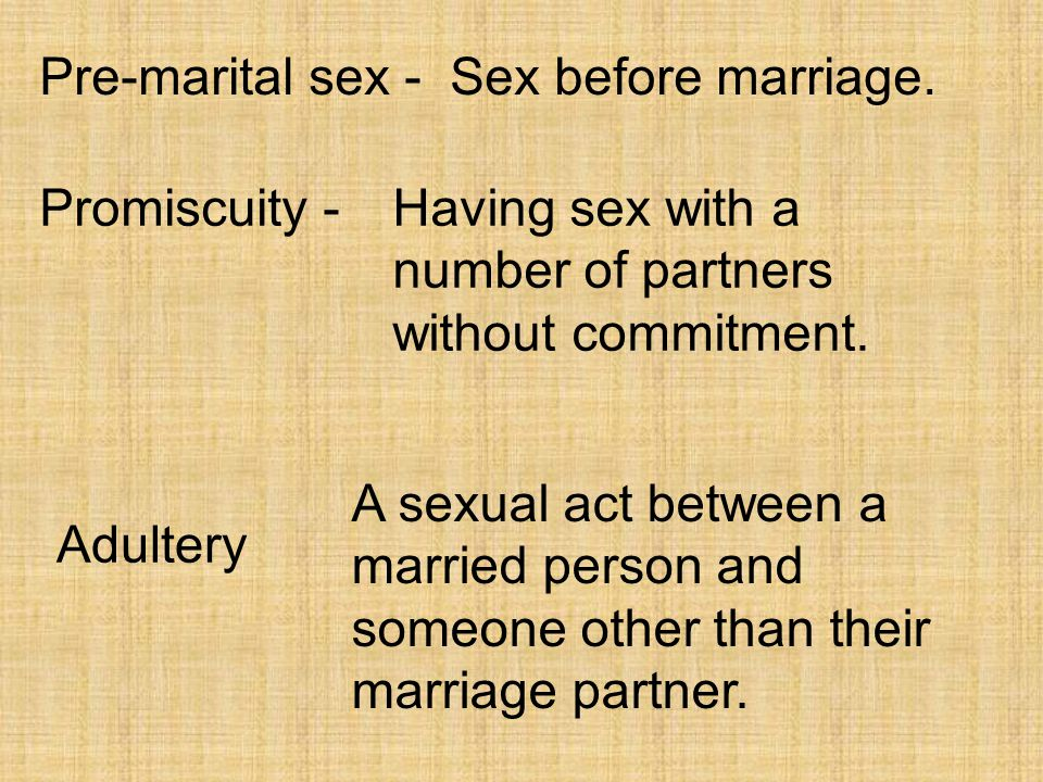 Pre-marital sex - Sex before marriage. Promiscuity - Having sex with a number of partners without commitment.