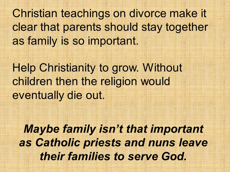 Christian teachings on divorce make it clear that parents should stay together as family is so important.