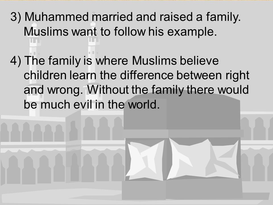 3) Muhammed married and raised a family.