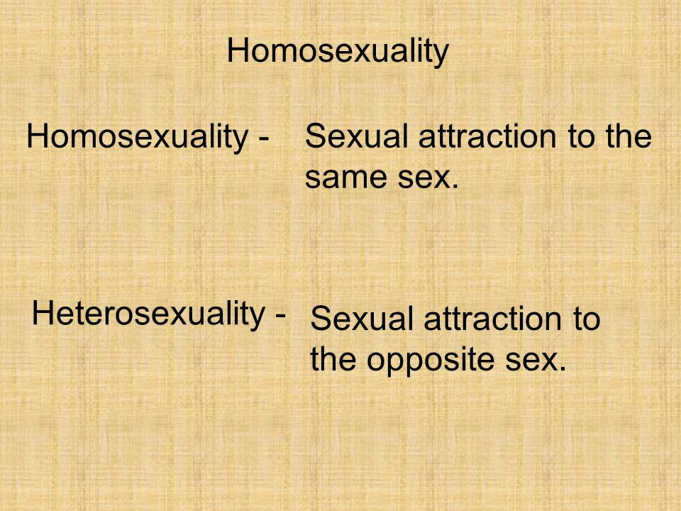 Homosexuality Homosexuality - Sexual attraction to the same sex.