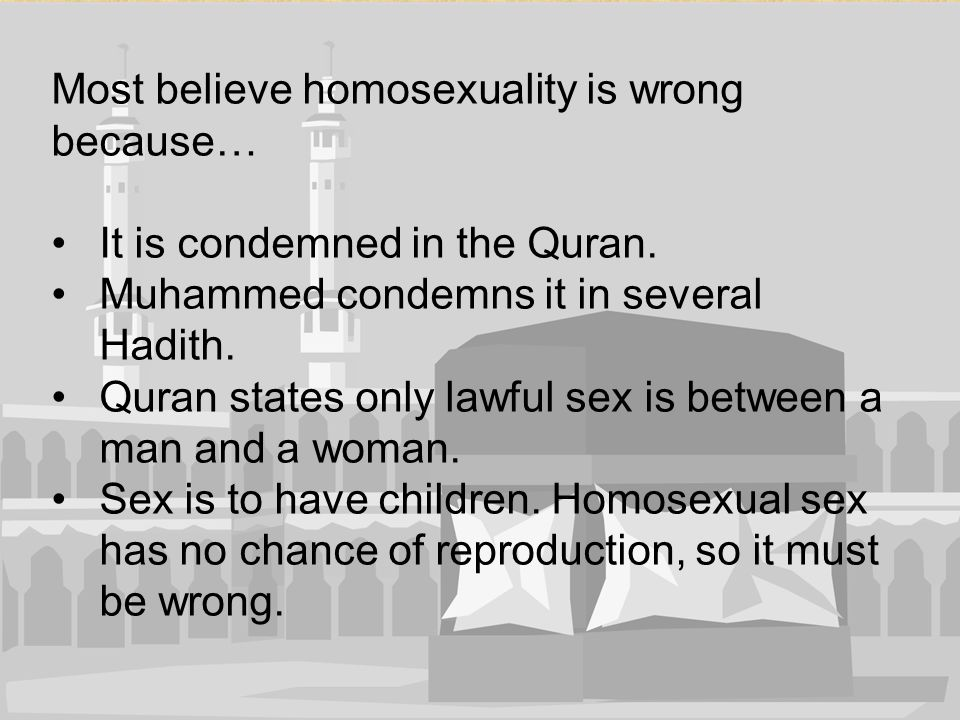 Most believe homosexuality is wrong because…
