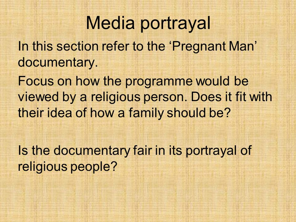 Media portrayal In this section refer to the 'Pregnant Man' documentary.