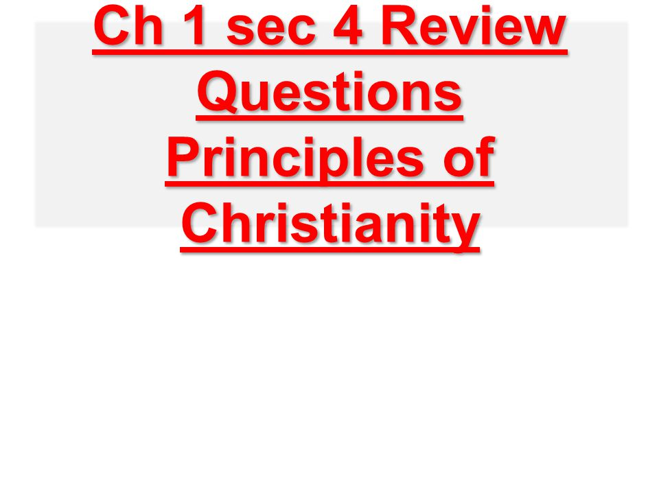 Ch 1 sec 4 Review Questions Principles of Christianity