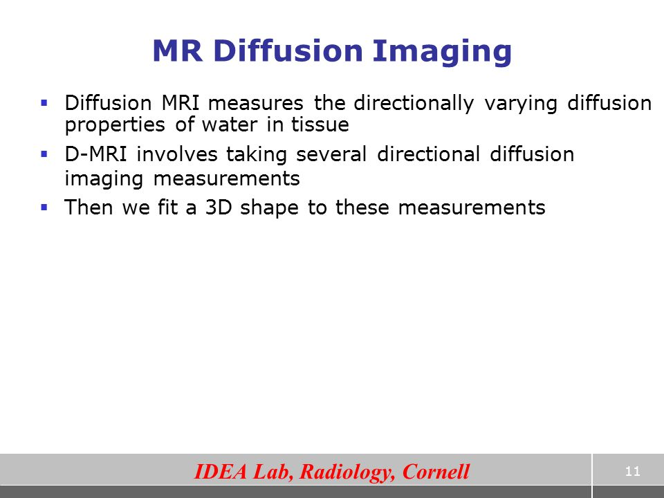 MR Diffusion Imaging Diffusion MRI measures the directionally varying diffusion properties of water in tissue.