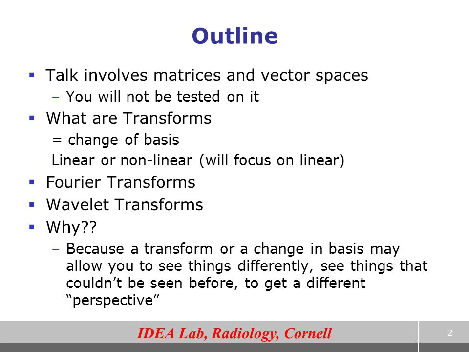Outline Talk involves matrices and vector spaces What are Transforms