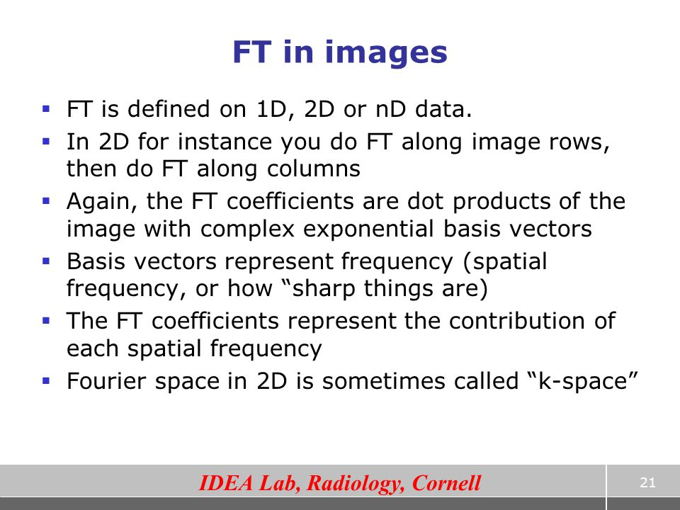 FT in images FT is defined on 1D, 2D or nD data.