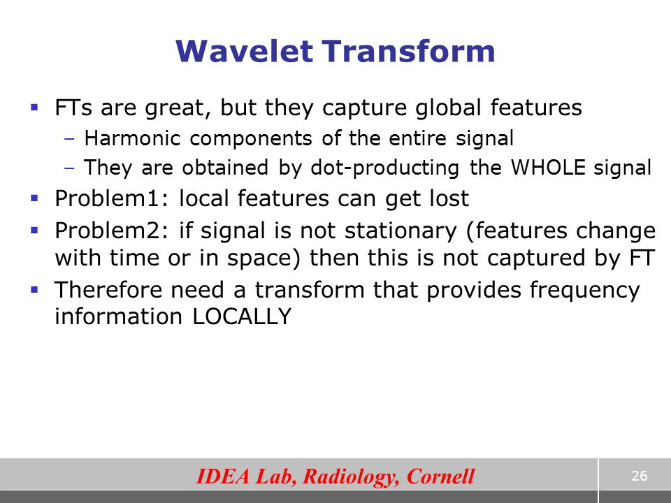 Wavelet Transform FTs are great, but they capture global features