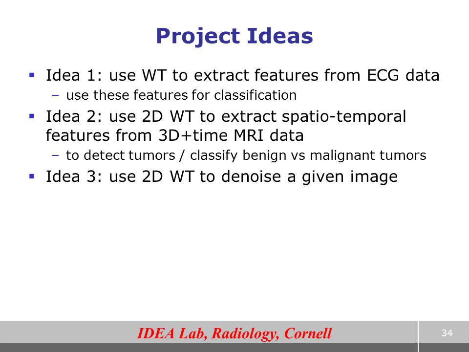 Project Ideas Idea 1: use WT to extract features from ECG data
