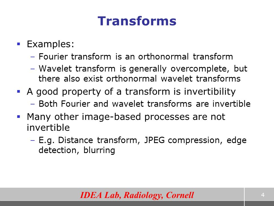 Transforms Examples: A good property of a transform is invertibility