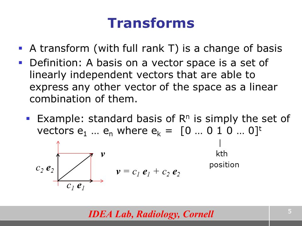 Transforms A transform (with full rank T) is a change of basis