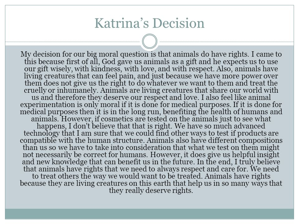 animal experimentation ppt video online  20 katrina s decision my decision for our big moral question is that animals do have rights