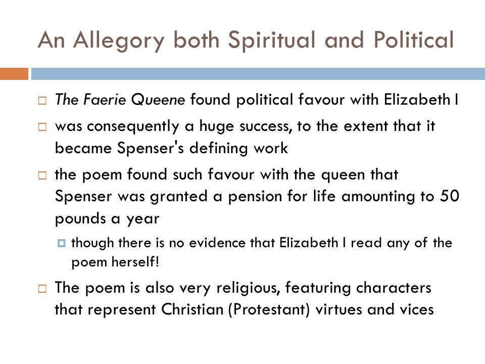 faerie queene as an allegory essay When edmund spenser wrote his romantic epic the faerie queene, he an allegory is a literary device used to give a literary work two different meanings one meaning is easily understood, but the second meaning is expressed through a more subtle approach in a letter to sir walter raleigh, edmund.