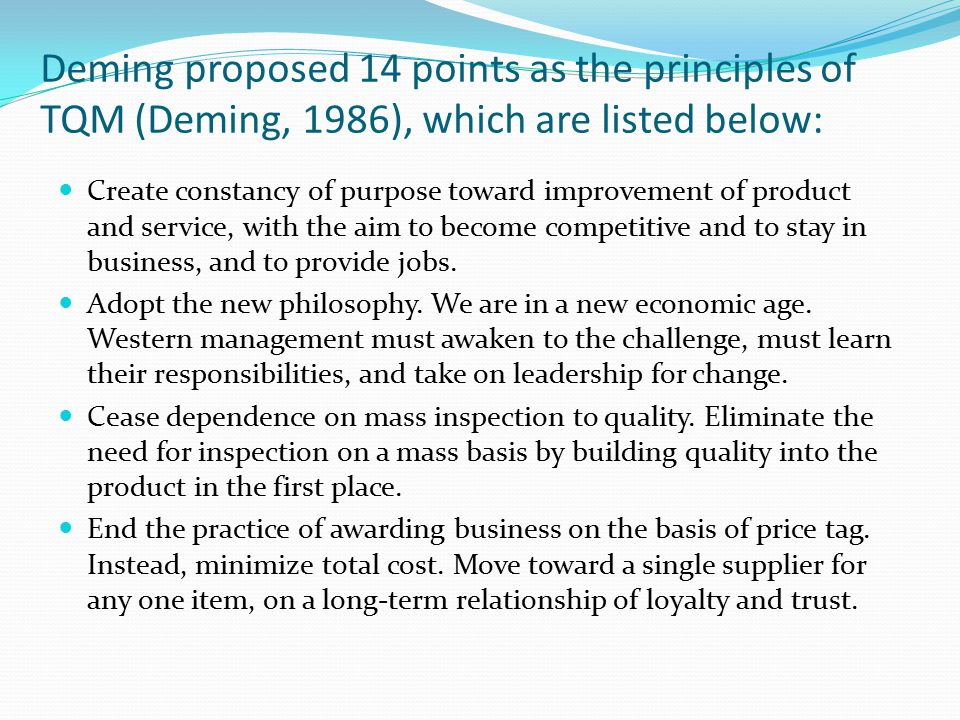 Deming proposed 14 points as the principles of TQM (Deming, 1986), which are listed below: