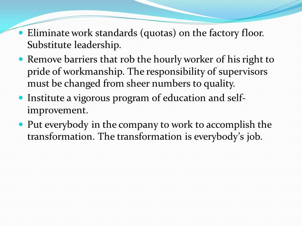 Eliminate work standards (quotas) on the factory floor