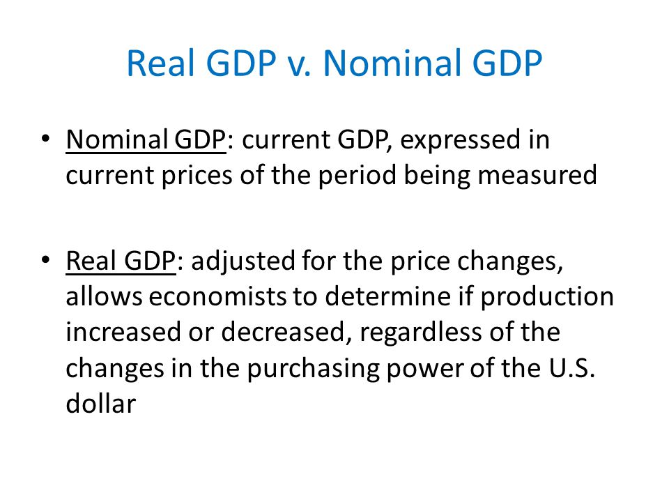 Real GDP v. Nominal GDP Nominal GDP: current GDP, expressed in current prices of the period being measured.