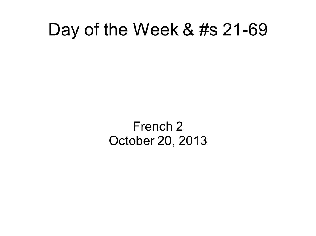 Day of the Week & #s 21-69 French 2 October 20, 2013