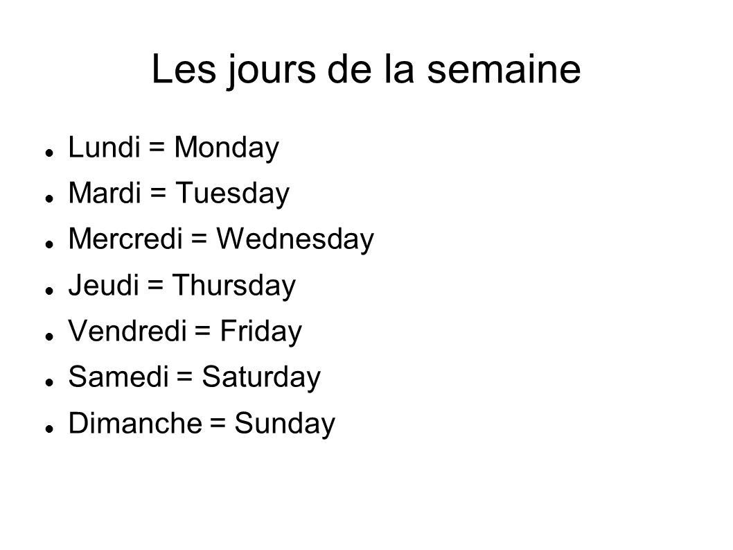 Les jours de la semaine Lundi = Monday Mardi = Tuesday