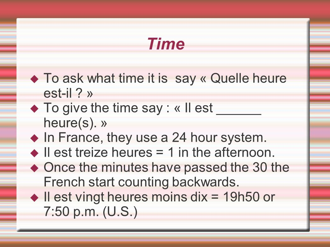Time To ask what time it is say « Quelle heure est-il »
