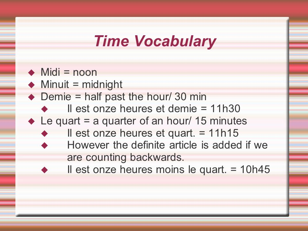 Time Vocabulary Midi = noon Minuit = midnight