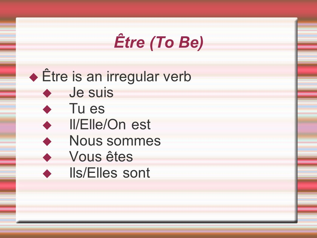 Être (To Be) Être is an irregular verb Je suis Tu es Il/Elle/On est