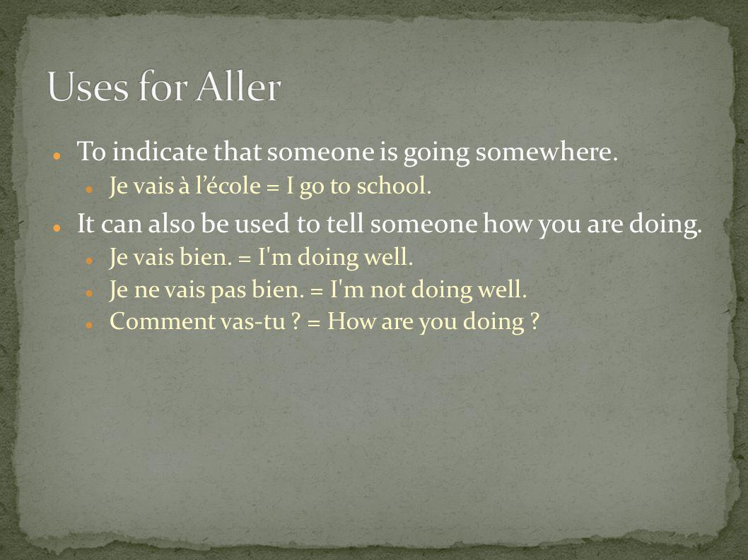 Uses for Aller To indicate that someone is going somewhere.