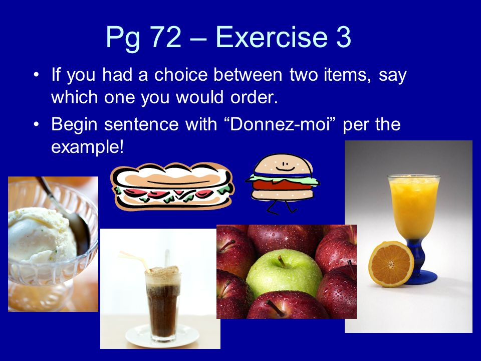 Pg 72 – Exercise 3 If you had a choice between two items, say which one you would order.