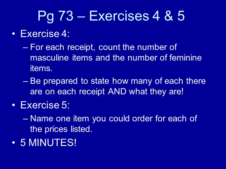 Pg 73 – Exercises 4 & 5 Exercise 4: Exercise 5: 5 MINUTES!
