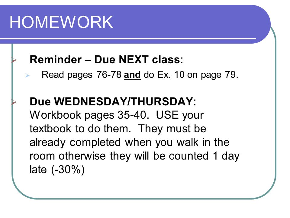 HOMEWORK Reminder – Due NEXT class:
